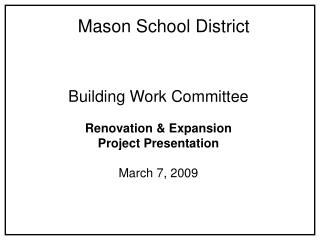 Building Work Committee Renovation & Expansion Project Presentation March 7, 2009