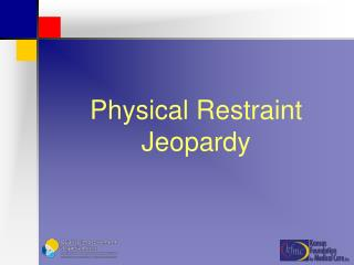Physical Restraint Jeopardy
