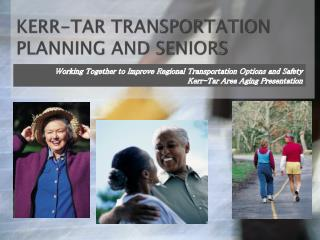 KERR-TAR  TRANSPORTATION  PLANNING AND  SENIORS