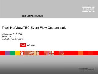 Tivoli NetView/TEC Event Flow Customization Milwaukee TUC 2006 Rob Clark clarkrob@us.ibm