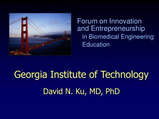 Georgia Institute of Technology David N. Ku, MD, PhD