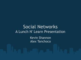 Social Networks A Lunch N' Learn Presentation