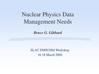 Nuclear Physics Data Management Needs Bruce G. Gibbard
