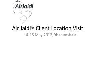 Air Jaldi's Client Location Visit