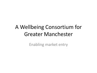 A Wellbeing Consortium for Greater Manchester