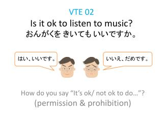 VTE 02 Is it ok to listen to music? おんがくを きいても いいですか。
