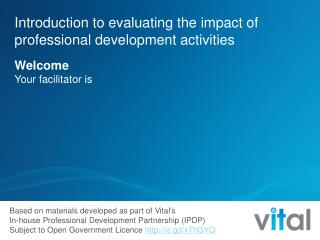 Introduction to evaluating the impact of professional development activities Welcome