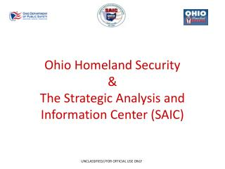 Ohio Homeland Security  &  The Strategic Analysis and Information Center (SAIC)