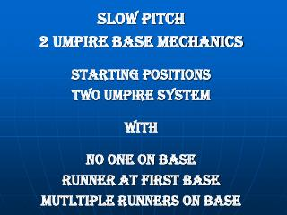 SLOW PITCH  2 umpire BASE MECHANICS STARTING POSITIONS TWO UMPIRE SYSTEM WITH  NO ONE ON BASE