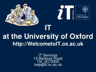 IT  at the University of Oxford WelcometoIT.ox.ac.uk