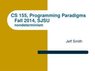 CS 155, Programming Paradigms Fall 2014, SJSU nondeterminism