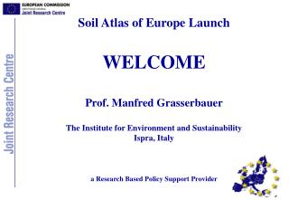 Soil Atlas of Europe Launch WELCOME Prof. Manfred Grasserbauer