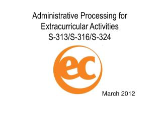 Administrative Processing for Extracurricular Activities  S-313/S-316/S-324