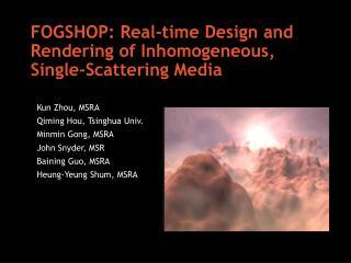 FOGSHOP: Real-time Design and Rendering of Inhomogeneous, Single-Scattering Media