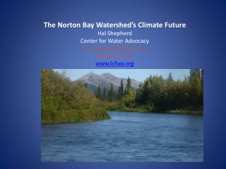 The Norton Bay Watershed's  Climate  Future Hal Shepherd Center for Water Advocacy