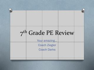 7 th  Grade PE Review