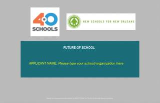 FUTURE OF SCHOOL APPLICANT NAME:  Please type your school/organization here
