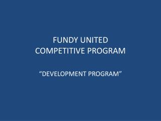 FUNDY UNITED COMPETITIVE PROGRAM