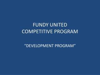 FUNDY UNITED COMPETITIVE PROGRAM