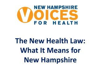The New Health Law:  What It Means for  New Hampshire