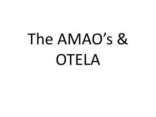 The AMAO's & OTELA