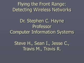 Flying the Front Range: Detecting Wireless Networks  Dr. Stephen C. Hayne Professor Computer Information Systems  Steve