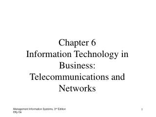 Chapter 6 Information Technology in Business: Telecommunications and Networks