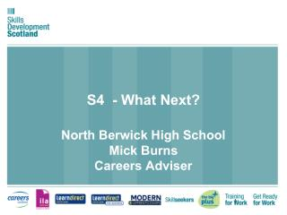 S4  - What Next? North Berwick High School Mick Burns  Careers Adviser
