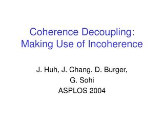 Coherence Decoupling: Making Use of Incoherence
