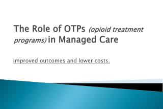 The Role of OTPs  (opioid treatment programs)  in Managed Care