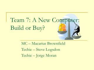 Team 7: A New Computer: Build or Buy?