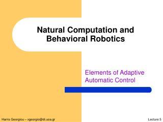 Natural Computation and Behavioral Robotics