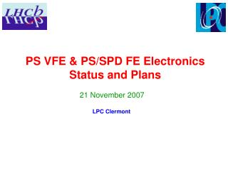 PS VFE & PS/SPD FE Electronics  Status and Plans