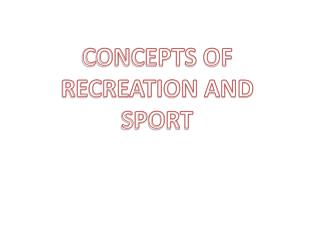 CONCEPTS OF RECREATION AND SPORT