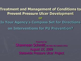 Presented by: Shawneen Schmitt , RN MSN MS CWOCN CFCN August 27, 2009