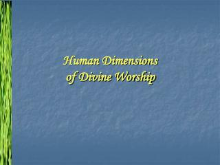 Human Dimensions of Divine Worship