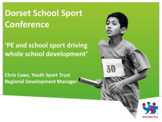 Dorset School Sport  Conference 'PE and school sport driving  whole school development'
