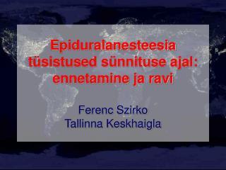 Epiduralanesteesia t sistused s nnituse ajal:  ennetamine ja ravi   Ferenc Szirko Tallinna Keskhaigla