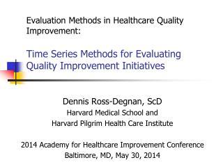 Dennis Ross-Degnan, ScD Harvard Medical School and  Harvard Pilgrim Health Care Institute