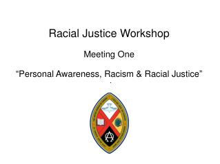 Racial Justice Workshop Meeting One �Personal Awareness, Racism & Racial Justice�