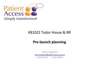K81022 Tudor House & RR Pre-launch planning