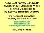 Low Cost Narrow Bandwidth Synchronous Streaming Video  From the Classroom to the Remote Student s Desktop