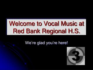 Welcome to Vocal Music at Red Bank Regional H.S.