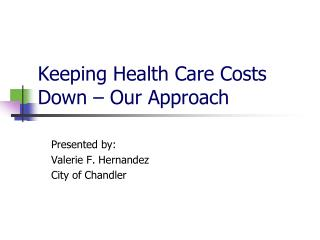 Keeping Health Care Costs Down   Our Approach