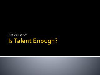 Is Talent Enough?