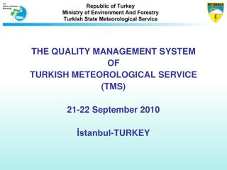 THE QUALITY MANAGEMENT SYSTEM OF TURKISH METEOROLOGICAL SERVICE TMS  21-22 September 2010  Istanbul-TURKEY