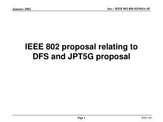 IEEE 802 proposal relating to  DFS and JPT5G proposal