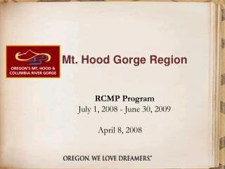 Mt. Hood Gorge Region RCMP Program July 1, 2008 - June 30, 2009       April 8, 2008