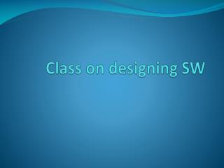 Class on designing SW
