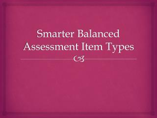Smarter Balanced Assessment Item Types